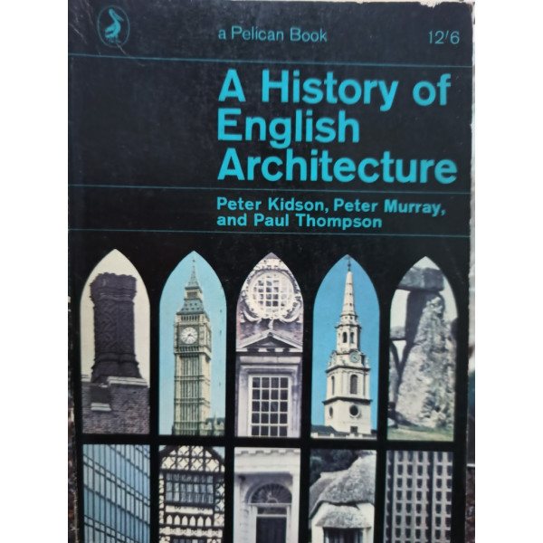 Peter Kidson - A history of english architecture