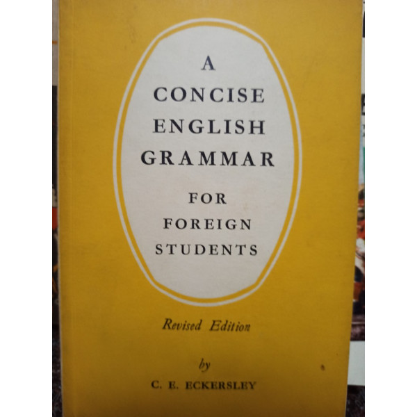 C. E. Eckersley - A concise english grammar for foreign students