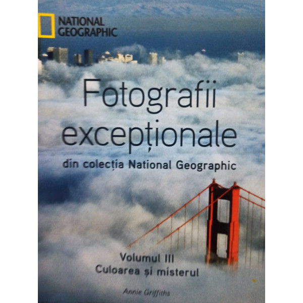 Annie Griffiths - Fotografii exceptionale din colectia National Geographic, vol. 3