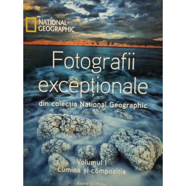 Annie Griffiths - Fotografii exceptionale din colectia National Geographic, vol. 1