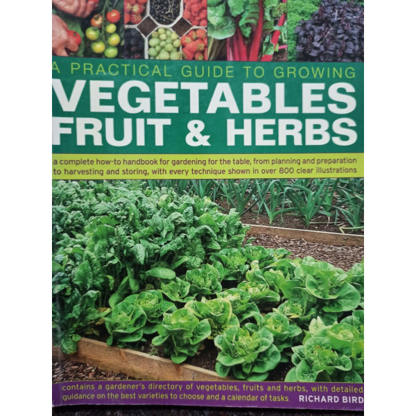 Richard Bird - A practical guide to growing vegetables fruit & herbs